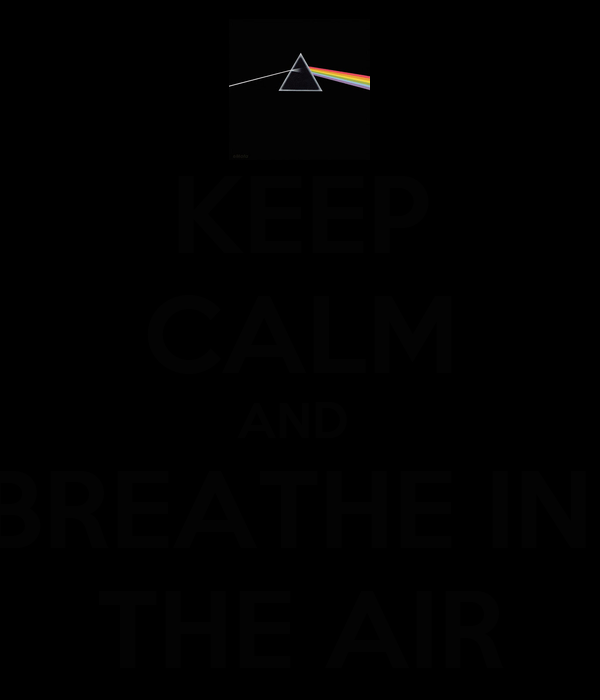 KEEP CALM AND  BREATHE IN  THE AIR