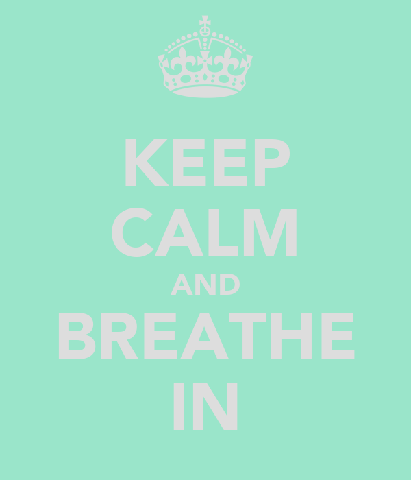 KEEP CALM AND BREATHE IN