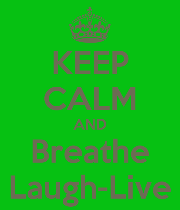 KEEP CALM AND Breathe Laugh-Live