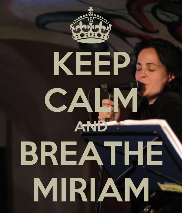 KEEP CALM AND BREATHE MIRIAM