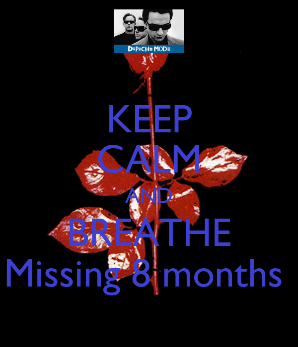 KEEP CALM AND BREATHE Missing 8 months