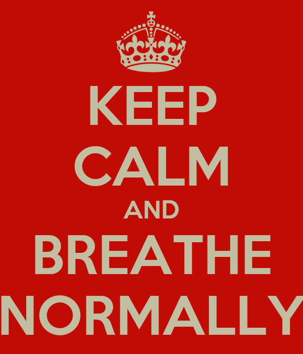 KEEP CALM AND BREATHE NORMALLY