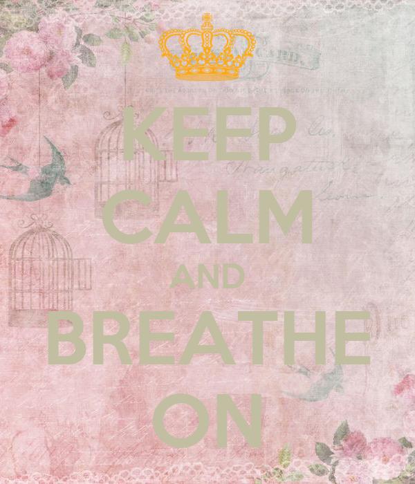 KEEP CALM AND BREATHE ON