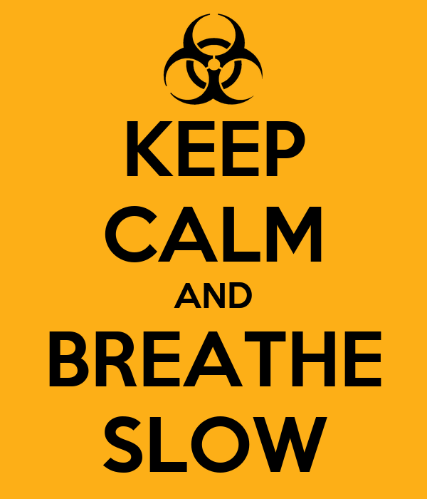 KEEP CALM AND BREATHE SLOW