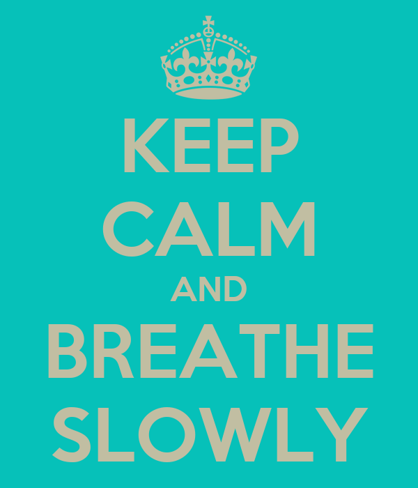 KEEP CALM AND BREATHE SLOWLY