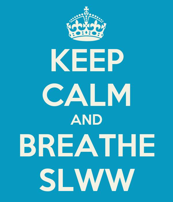 KEEP CALM AND BREATHE SLWW
