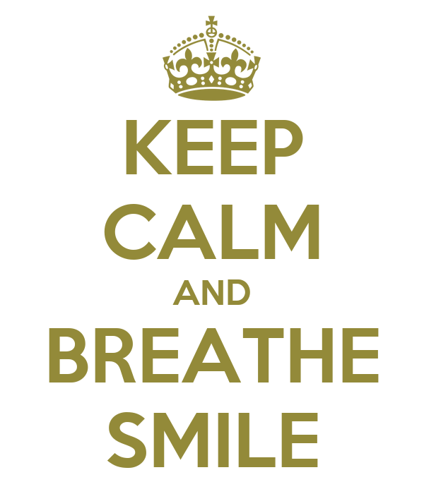 KEEP CALM AND BREATHE SMILE