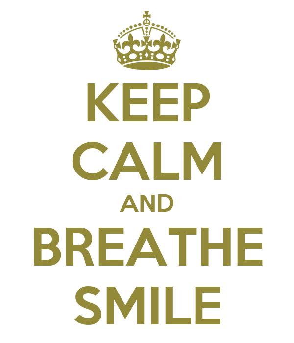 KEEP CALM AND BREATHE SMILE