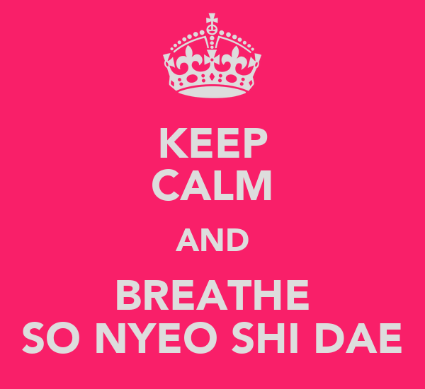 KEEP CALM AND BREATHE SO NYEO SHI DAE