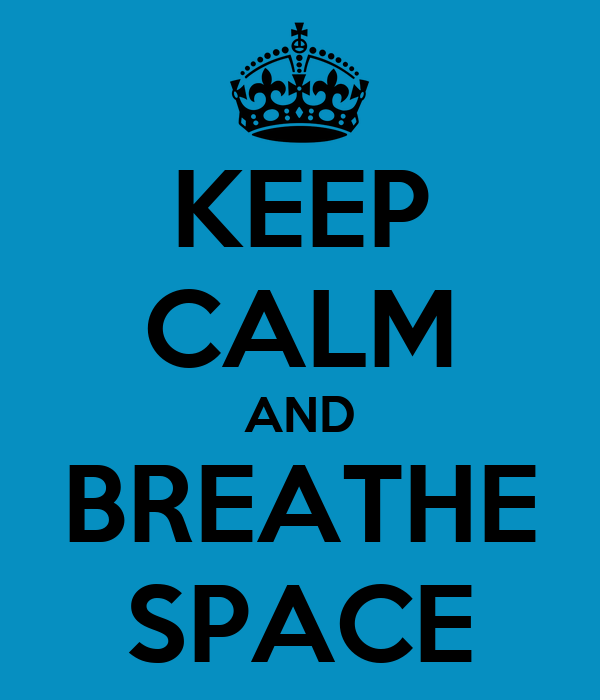 KEEP CALM AND BREATHE SPACE