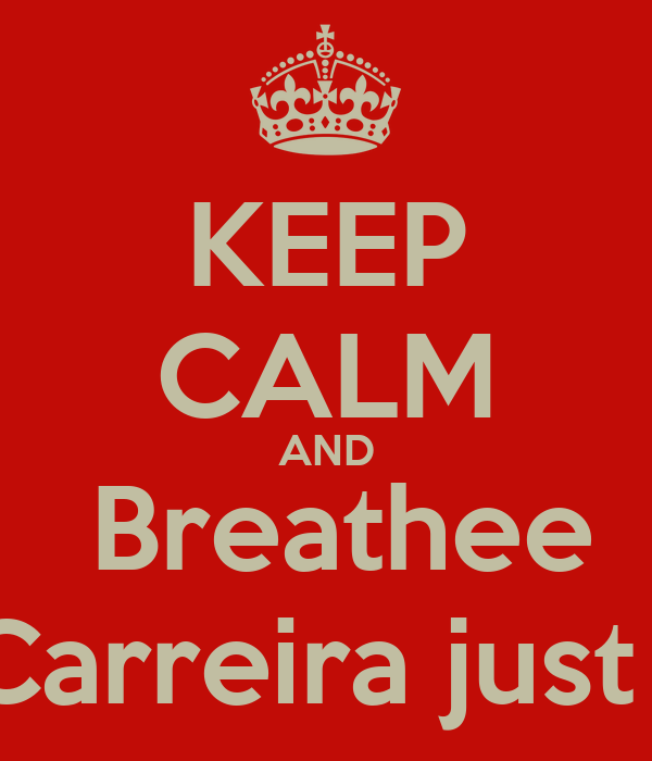 KEEP CALM AND  Breathee Maria Carreira just breara