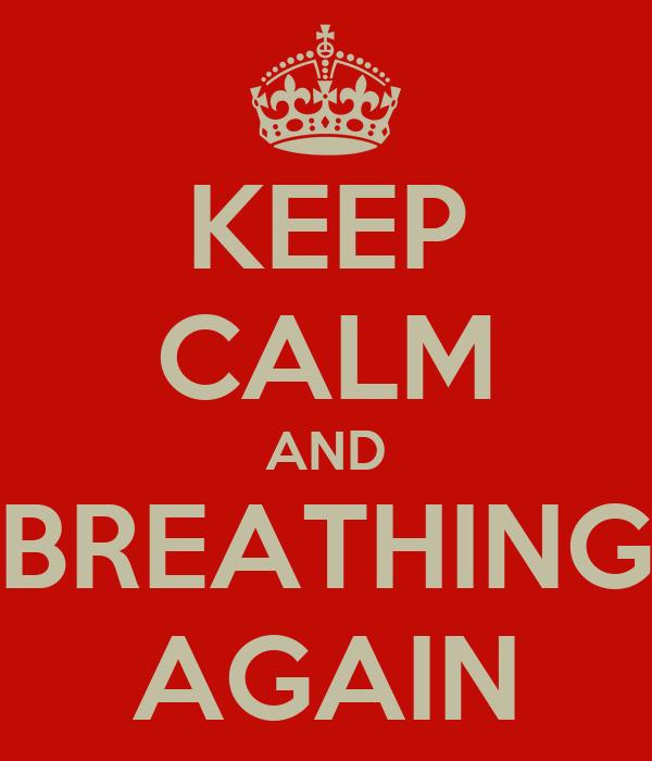 KEEP CALM AND BREATHING AGAIN