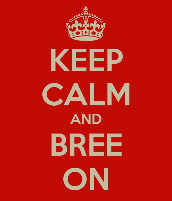 KEEP CALM AND BREE ON