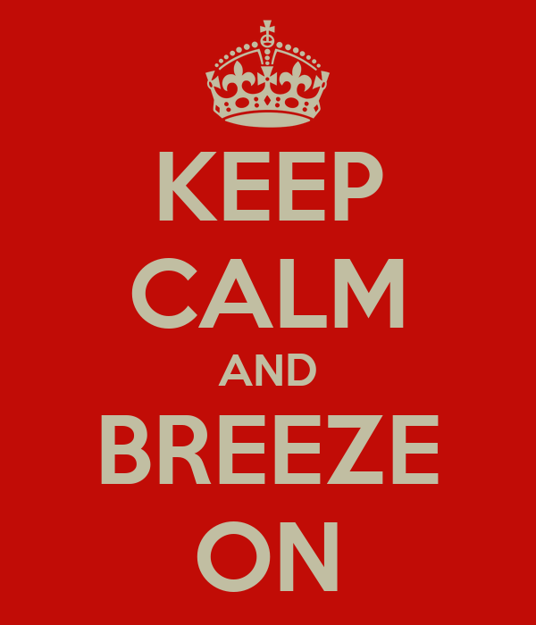KEEP CALM AND BREEZE ON