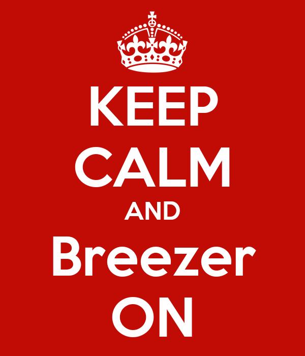 KEEP CALM AND Breezer ON