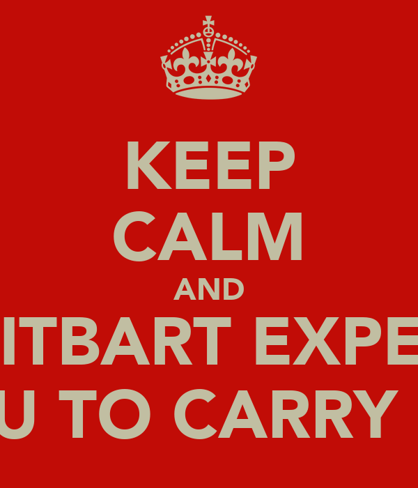 KEEP CALM AND BREITBART EXPECTS YOU TO CARRY ON