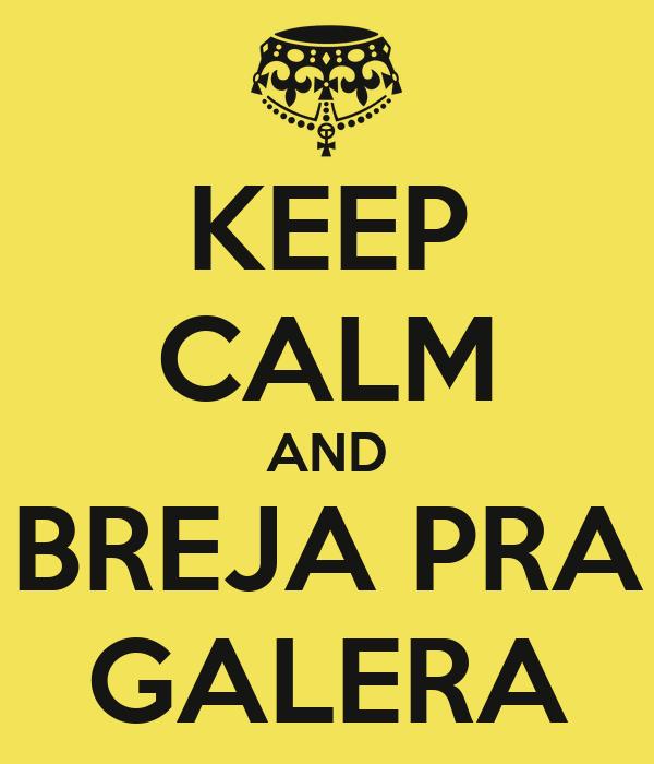 KEEP CALM AND BREJA PRA GALERA
