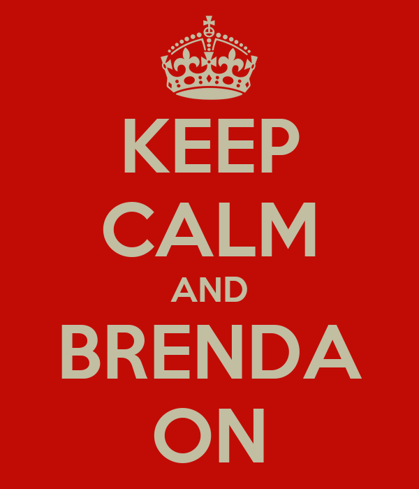 KEEP CALM AND BRENDA ON