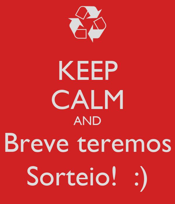 KEEP CALM AND Breve teremos Sorteio!  :)