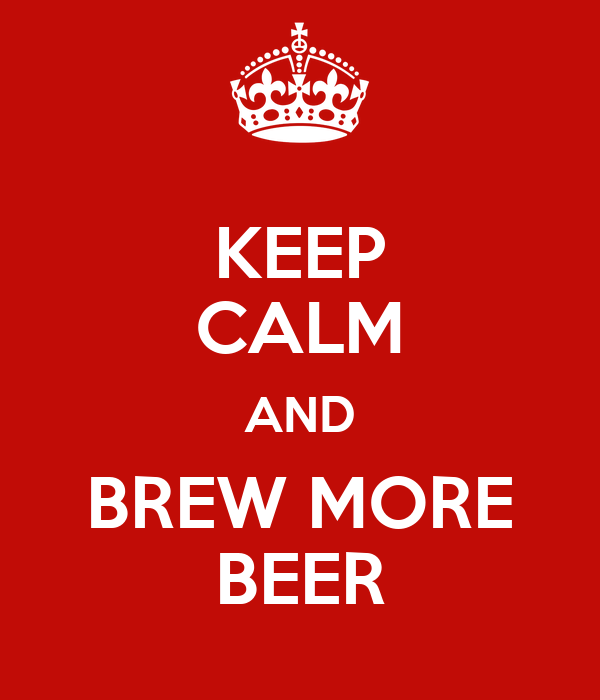 KEEP CALM AND BREW MORE BEER