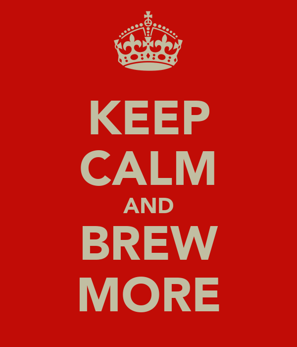 KEEP CALM AND BREW MORE