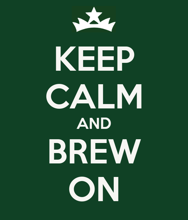 KEEP CALM AND BREW ON