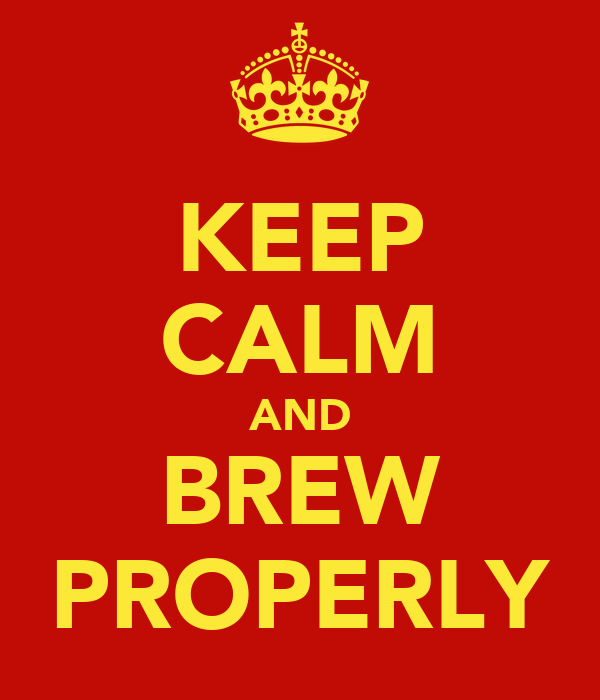 KEEP CALM AND BREW PROPERLY