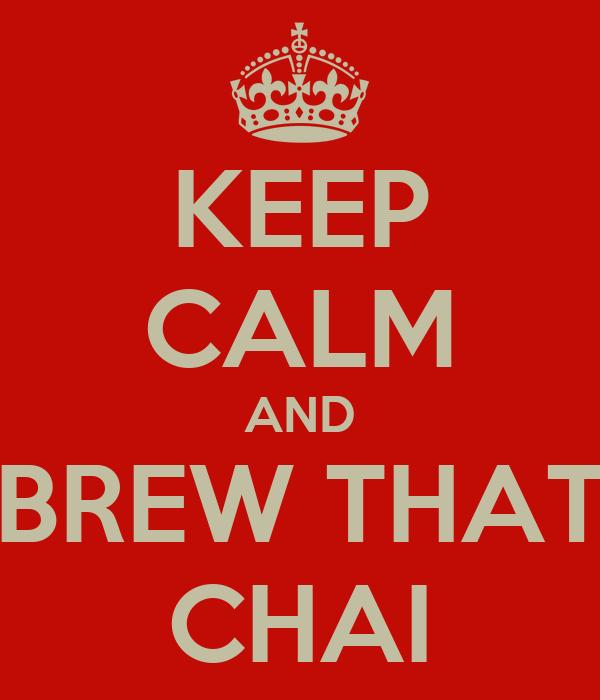 KEEP CALM AND BREW THAT CHAI