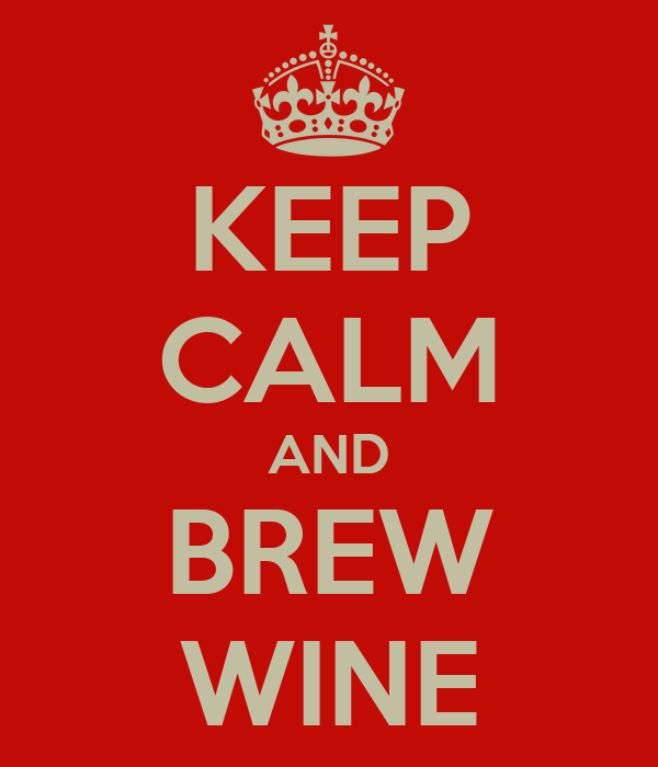 KEEP CALM AND BREW WINE