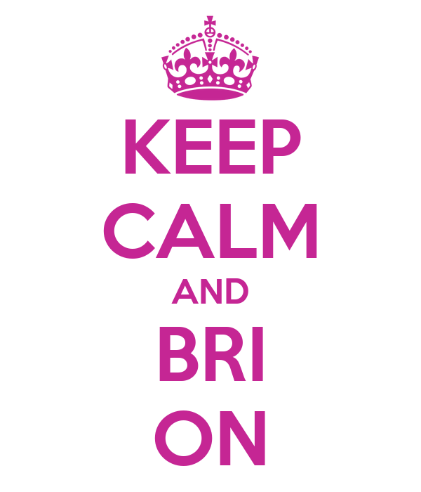 KEEP CALM AND BRI ON