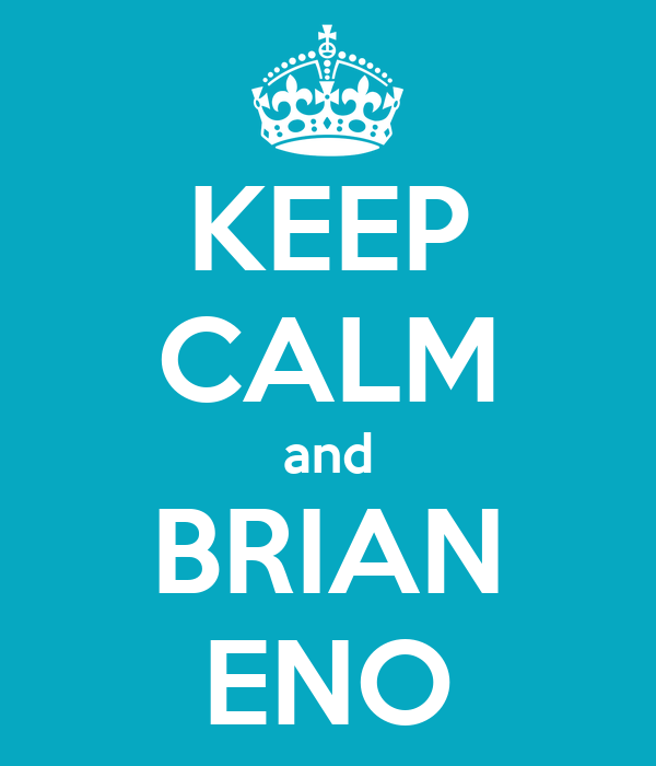 KEEP CALM and BRIAN ENO