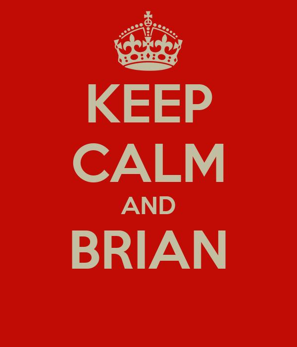 KEEP CALM AND BRIAN