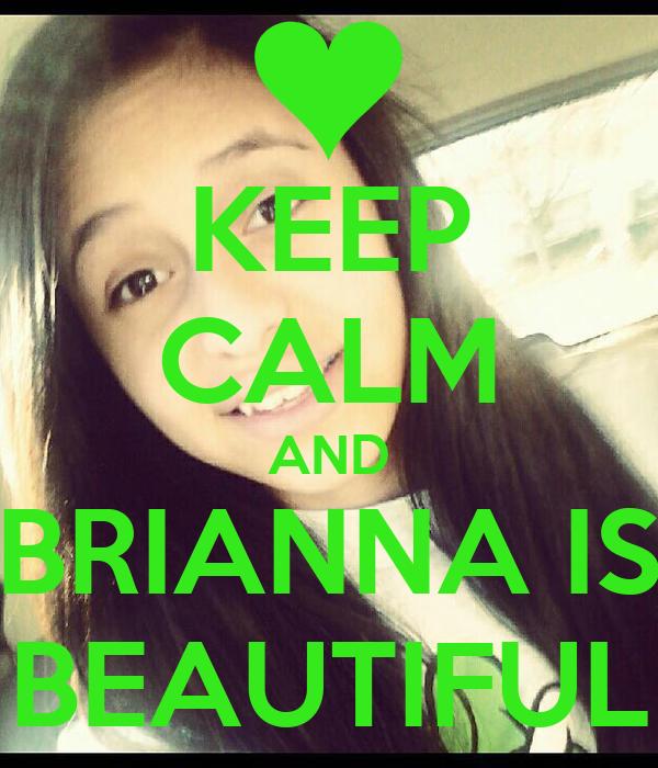 KEEP CALM AND BRIANNA IS BEAUTIFUL