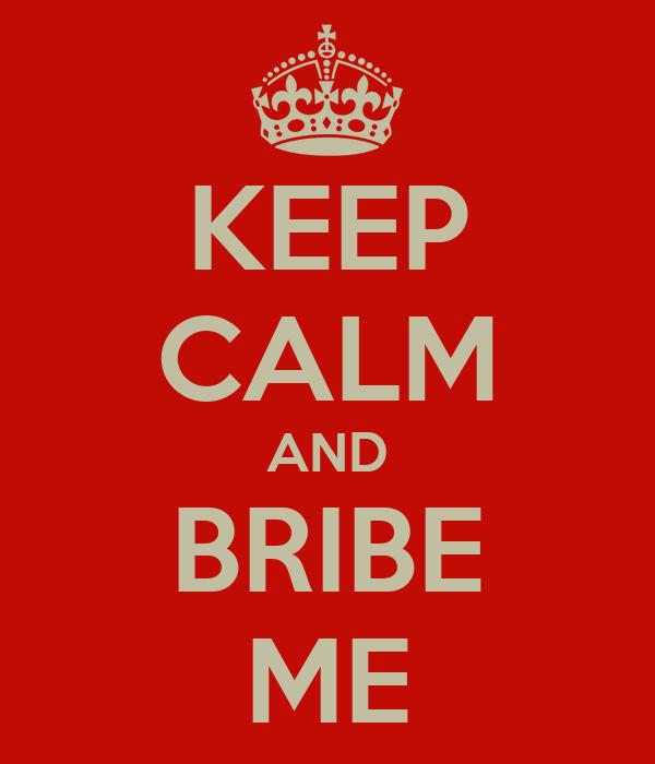 KEEP CALM AND BRIBE ME