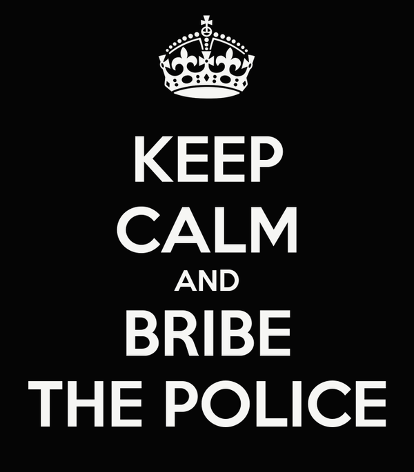 KEEP CALM AND BRIBE THE POLICE