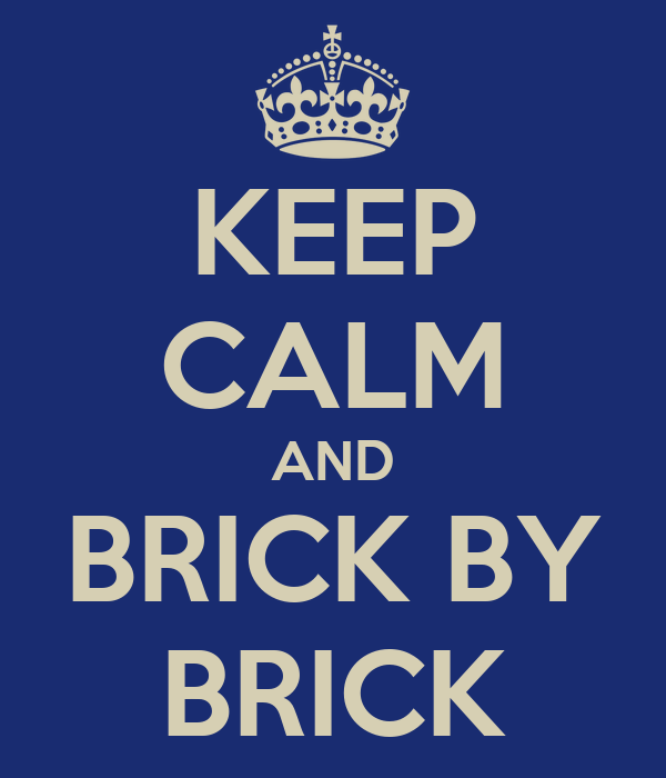 KEEP CALM AND BRICK BY BRICK