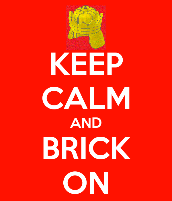 KEEP CALM AND BRICK ON