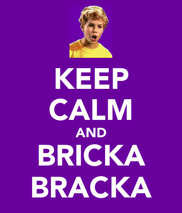 KEEP CALM AND BRICKA BRACKA