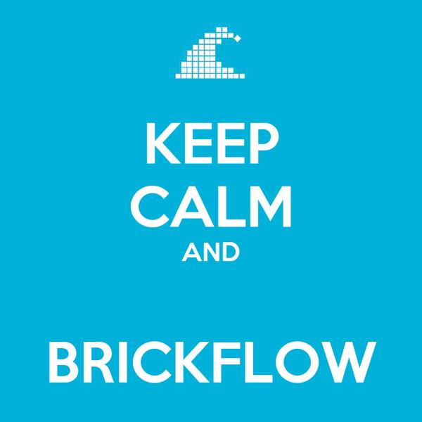 KEEP CALM AND  BRICKFLOW