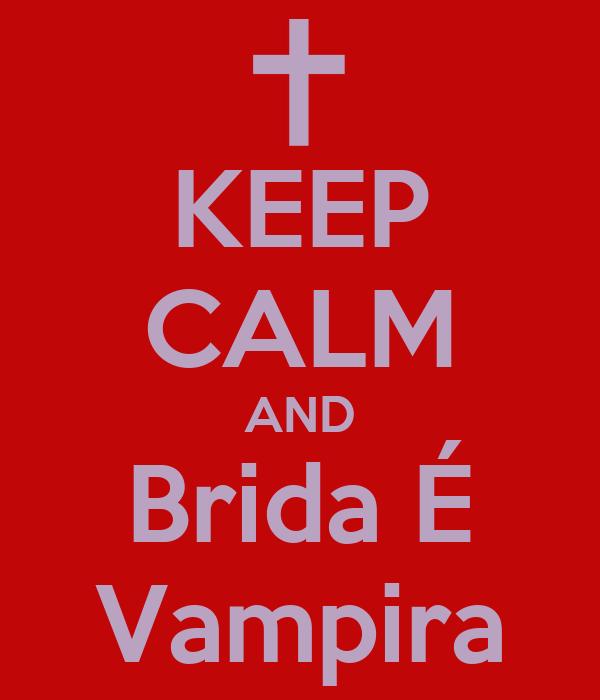 KEEP CALM AND Brida É Vampira