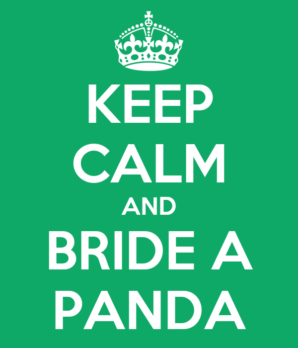 KEEP CALM AND BRIDE A PANDA