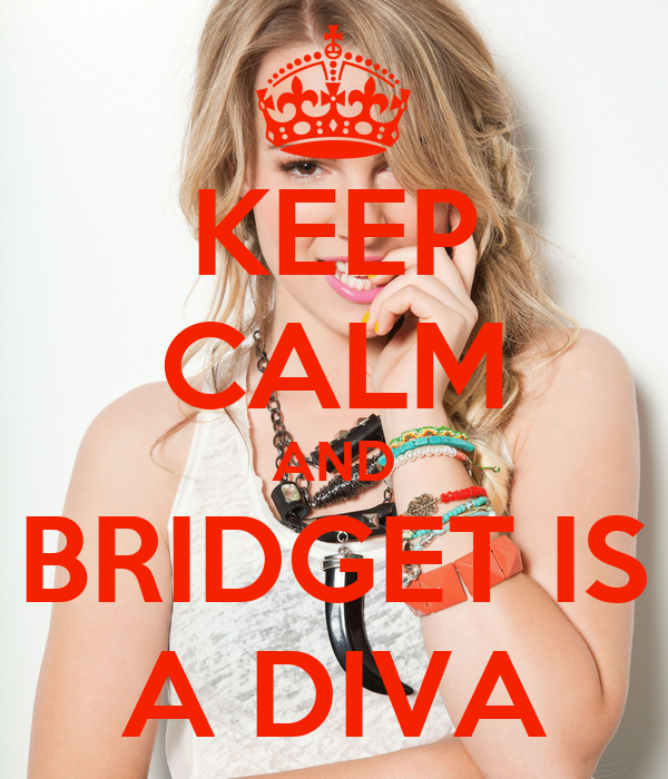 KEEP CALM AND BRIDGET IS A DIVA