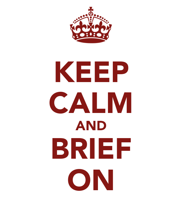KEEP CALM AND BRIEF ON