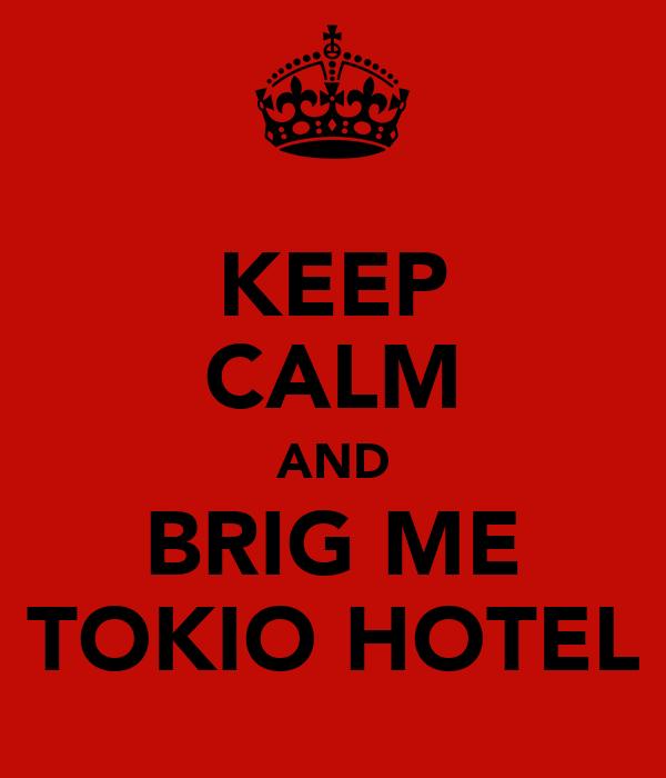 KEEP CALM AND BRIG ME TOKIO HOTEL