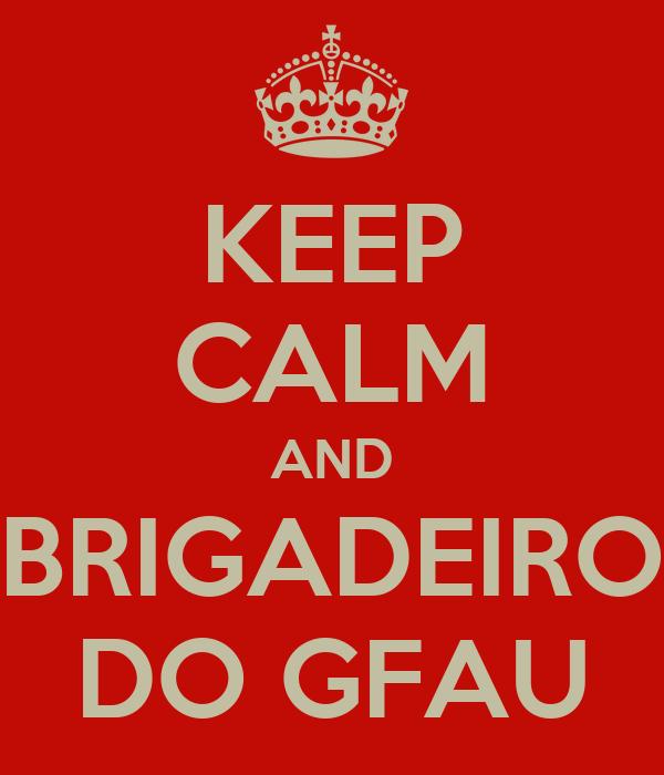 KEEP CALM AND BRIGADEIRO DO GFAU