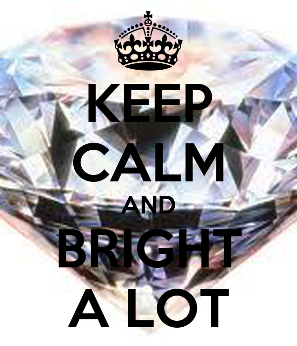 KEEP CALM AND BRIGHT A LOT