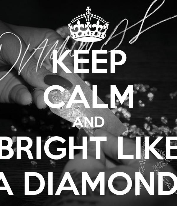 KEEP CALM AND BRIGHT LIKE A DIAMOND