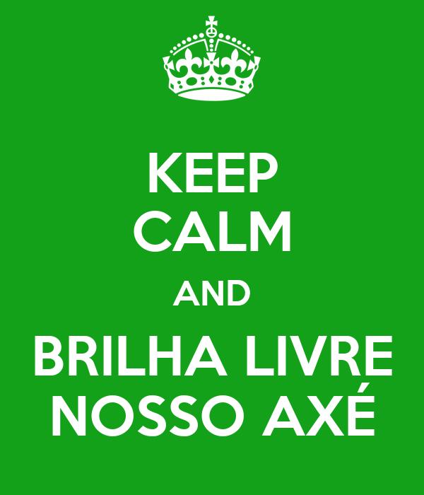 KEEP CALM AND BRILHA LIVRE NOSSO AXÉ