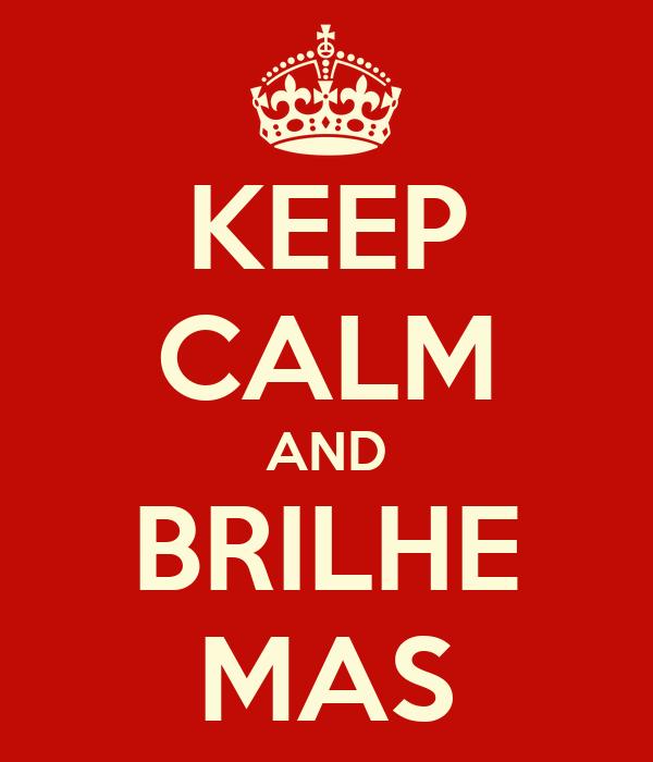 KEEP CALM AND BRILHE MAS