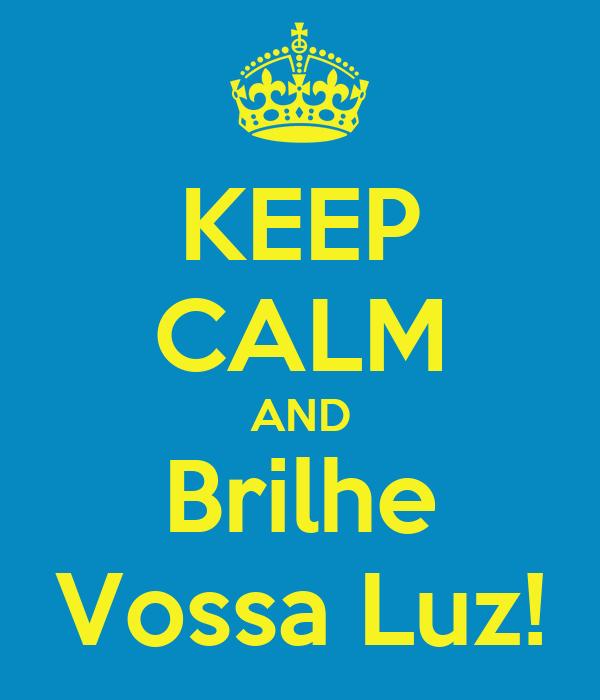 KEEP CALM AND Brilhe Vossa Luz!